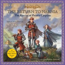 The Return to Narnia: Rescue of Prince Caspian (#03 in Chronicles Of Narnia Series)