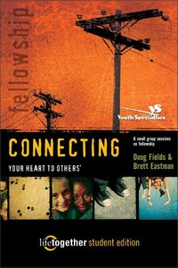 Connecting Your Heart to Others (Life Together Student Series)