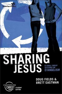 Sharing Jesus (Experiencing Christ Together Student Series)