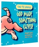 Find the Animal: God Made Something Clever (Dog) (Find The Animals Series)