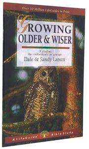 Growing Older & Wiser (Lifeguide Bible Study Series)