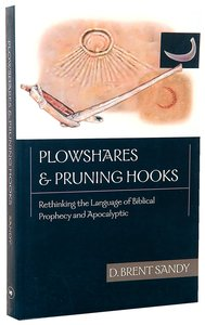 Plowshares and Pruning Hooks: Rethinking the Language of Biblical Prophecy and Apocalyptic