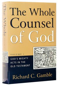 Gods Mighty Acts in the Old Testament (#01 in The Whole Counsel Of God Series)