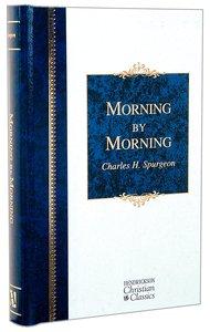 Morning By Morning (Hendrickson Christian Classics Series)