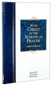 With Christ in the School of Prayer (Hendrickson Christian Classics Series)
