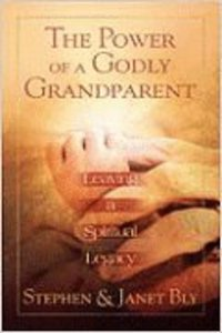 The Power of a Godly Grandparent: Leaving a Spiritual Legacy