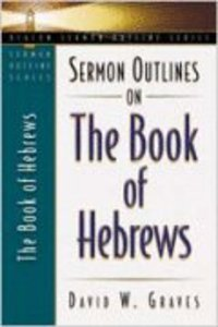 Sermon Outlines on the Book of Hebrews (Beacon Sermon Outlines Series)