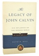 The Legacy of John Calvin (Calvin 500 Series)