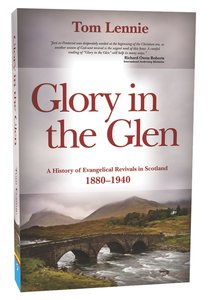 Glory in the Glen: A History of Evangelical Awakenings in Scotland 1880-1940