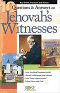10 Questions & Answers on Jehovahs Witnesses: Key Beliefs, Practices, and History (Rose Guide Series)