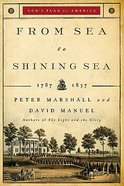 From Sea to Shining Sea (1787-1837) (#02 in Gods Plan For America Series)
