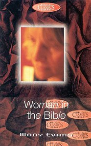 Woman in the Bible (#34 in Biblical Classics Library Series)