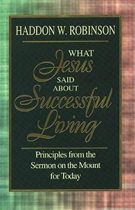 What Jesus Said About Successful Living: Principles From Sermon on Mount