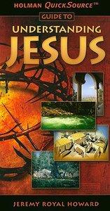 Understanding Jesus (Holman Quicksource Guides Series)