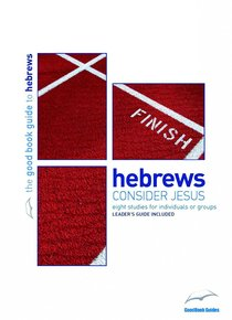 Hebrews - Consider Jesus (The Good Book Guides Series)