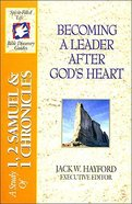 Sflb #05: Becoming a Leader After Gods Heart (Spirit Filled Life Bible Discovery) (1&2 Samuel/1 Chronicles) (#05 in Spirit-filled Life Bible Discovery Guide Series)