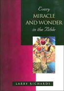 Every Miracle and Wonder of the Bible (Everything In The Bible Series)