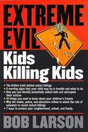Extreme Evil - Kids Killing Kids (Student Guide) (Es Lesson Plan Series)
