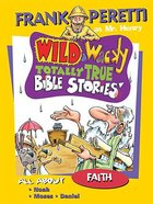All About Faith (Wild & Wacky Totally True Bible Stories Series)
