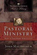 Pastoral Ministry (John Macarthur Pastors Library Series)