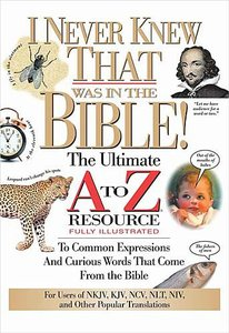 I Never Knew That Was in the Bible! (Ultimate A To Z Resource Series)