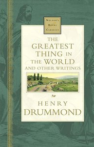 The Greatest Thing in the World & Other Writings (Nelsons Royal Classics Series)