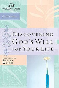 Discovering Gods Will For Your Life (Women Of Faith Study Guide Series)