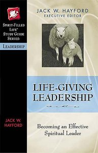Life-Giving Leadership (Spirit-filled Life Study Guide Series)