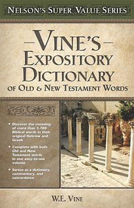 Vines Expository Dictionary of Old & New Testament Words (Nelsons Super Value Series)
