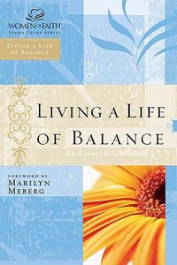 Living a Life of Balance (Women Of Faith Study Guide Series)