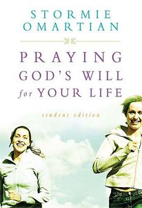 Praying Gods Will For Your Life (Student Edition)