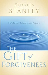 The Gift of Forgiveness (Charles Stanley Discipleship Series)