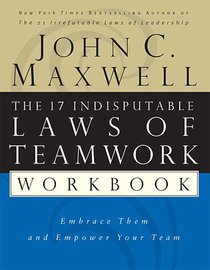The 17 Indisputable Laws of Teamwork: Embrace Them & Empower Your Team (Workbook)