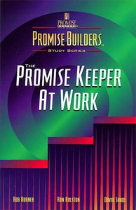 The Promise Keeper At Work (Promise Builders Study Series)