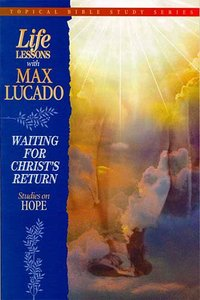 Waiting For Christs Return (Life Lessons With Max Lucado Series)