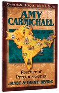 Amy Carmichael - Rescuer of Precious Gems (Christian Heroes Then & Now Series)