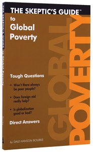 The Skeptics Guide to Global Poverty: Tough Questions, Direct Answers
