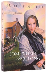 Somewhere to Belong (#01 in Daughters Of Amana Series)