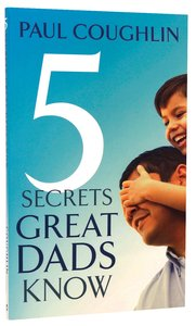 5 Secrets Great Dads Know