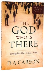 The God Who is There: Finding Your Place in Gods Story