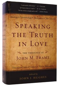 Speaking Truth in Love: The Theology of John M Frame