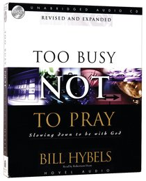 Too Busy Not to Pray (Unabridged 4 Cds)