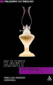 Kant and Theology (Philosophy And Theology Series)