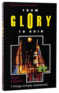 From Glory to Ruin (1 Kings) (Welwyn Commentary Series)