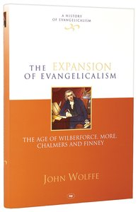 The Expansion of Evangelicalism (#02 in History Of Evangelicalism Series)