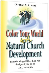 Color Your World With Natural Church Development (Ncd Discipleship Resources Series)
