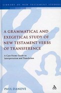 A Grammatical and Exegetical Study of New Testament Verbs of Transference (Library Of New Testament Studies Series)