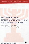 Determinism and Petitionary Prayer in John and the Dead Sea Scrolls (Library Of Second Temple Studies Series)