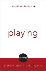 Playing (Compass: Christian Explorations Of Daily Living Series)