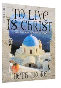 To Live is Christ : The Life and Minsitry of Paul (Leaders Guide) (Beth Moore Bible Study Series)